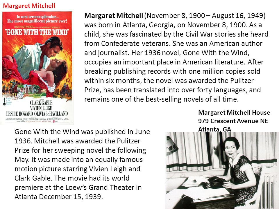 Margaret Mitchell Gone With the Wind was published in June 1936. Mitchell was awarded the Pulitzer Prize for her sweeping novel the following May. It