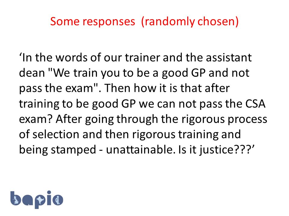 'In the words of our trainer and the assistant dean We train you to be a good GP and not pass the exam .