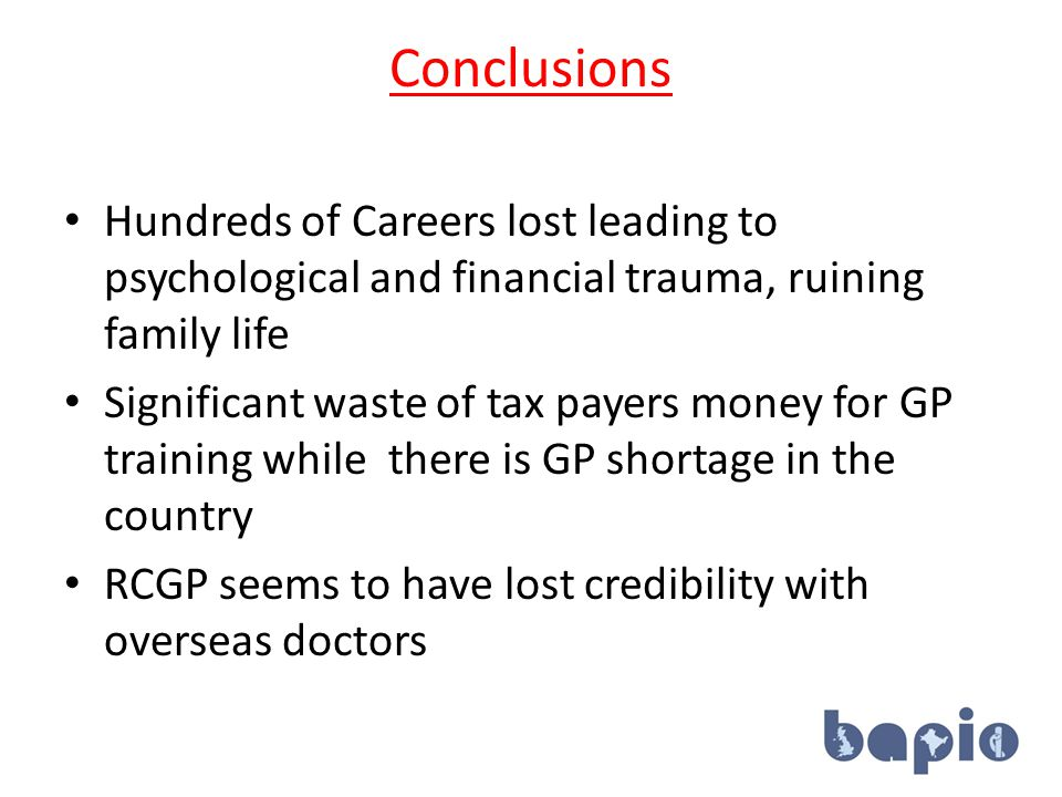 Conclusions Hundreds of Careers lost leading to psychological and financial trauma, ruining family life Significant waste of tax payers money for GP training while there is GP shortage in the country RCGP seems to have lost credibility with overseas doctors 30