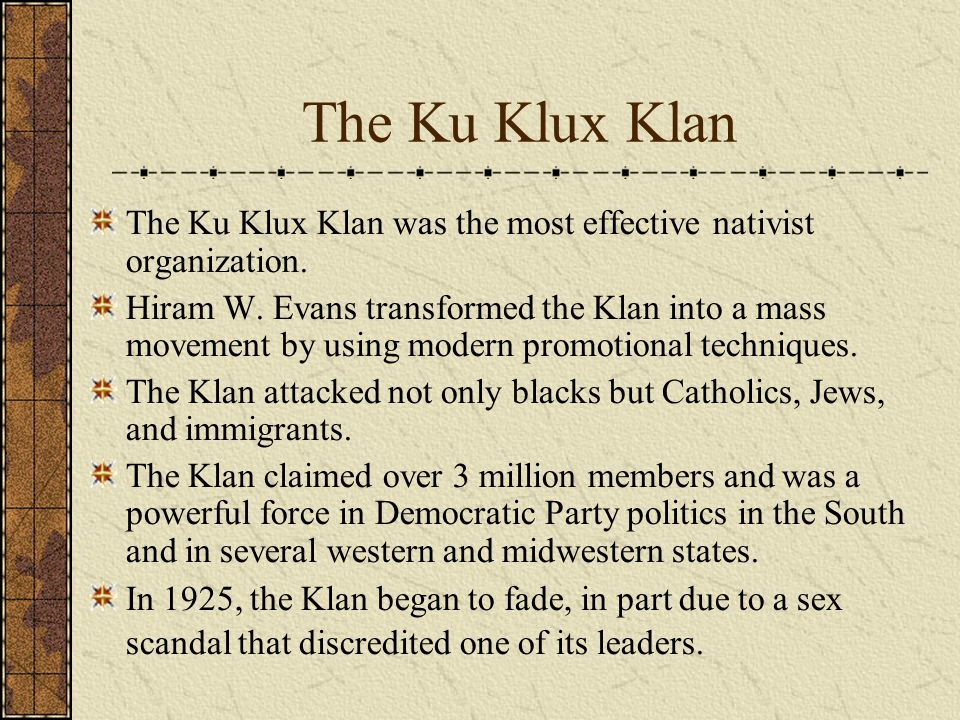 The Ku Klux Klan The Ku Klux Klan was the most effective nativist organization.