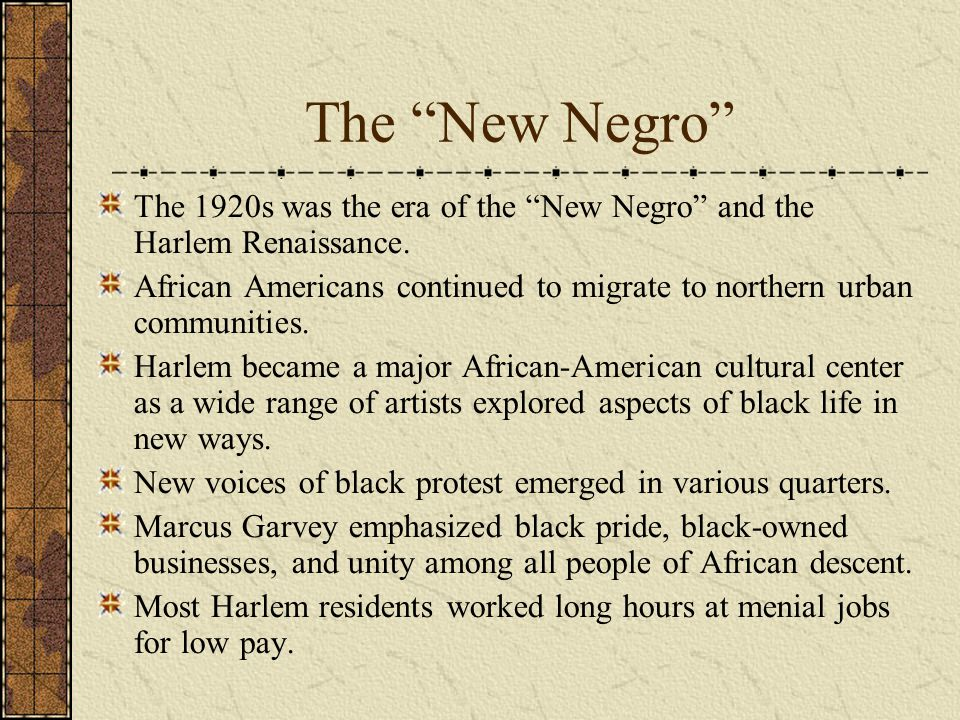 The New Negro The 1920s was the era of the New Negro and the Harlem Renaissance.