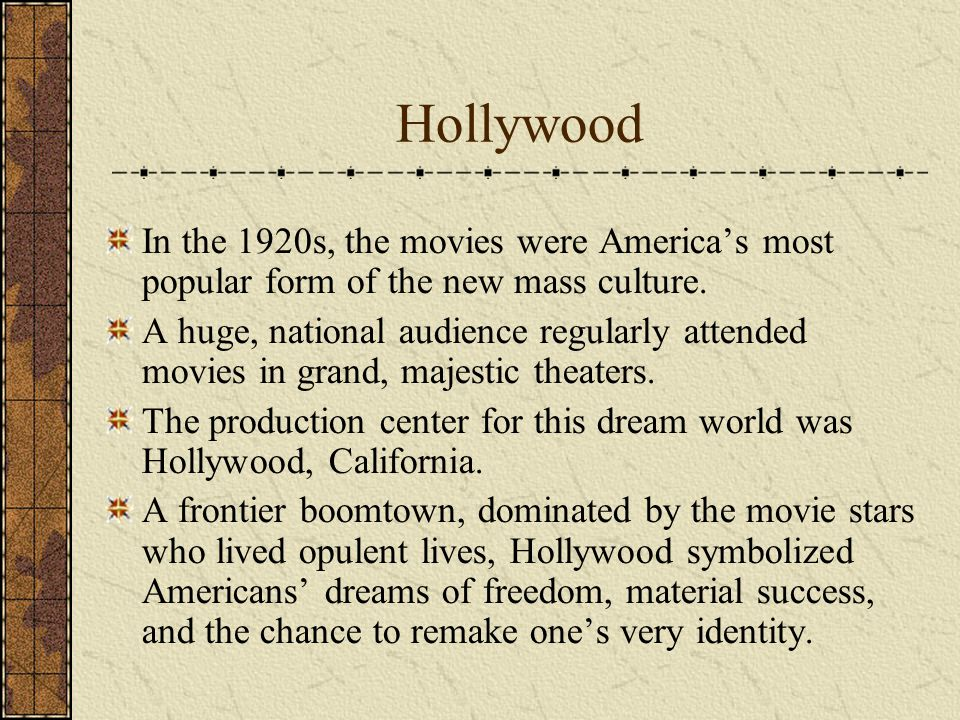 Hollywood In the 1920s, the movies were America's most popular form of the new mass culture.