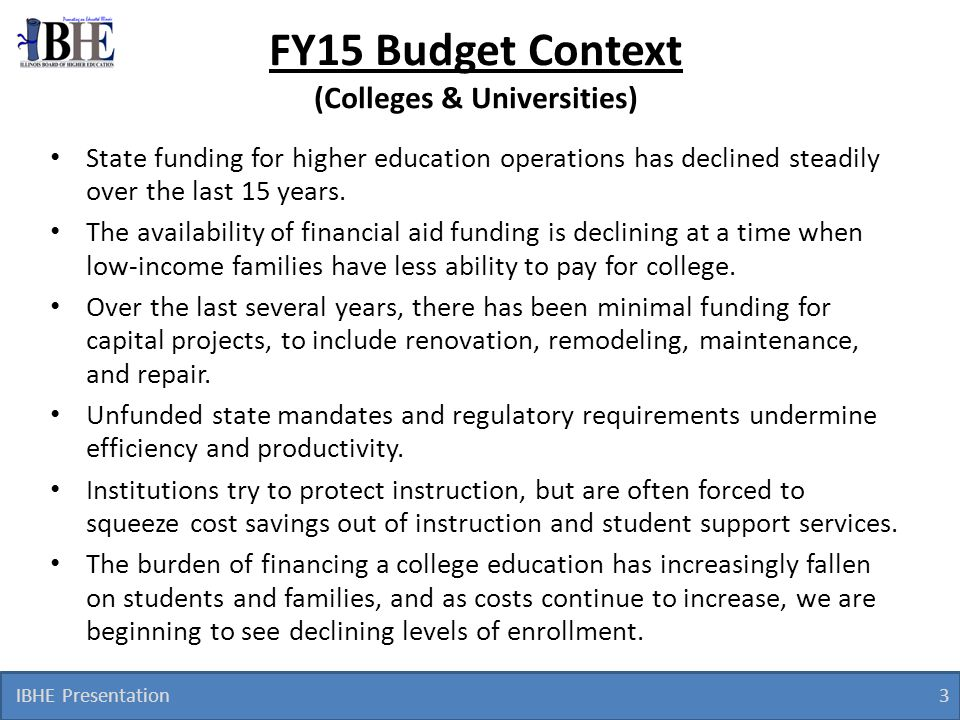 IBHE Presentation 4 FY15 Budget Framework For FY16, we will not be using a Step Budget framework.