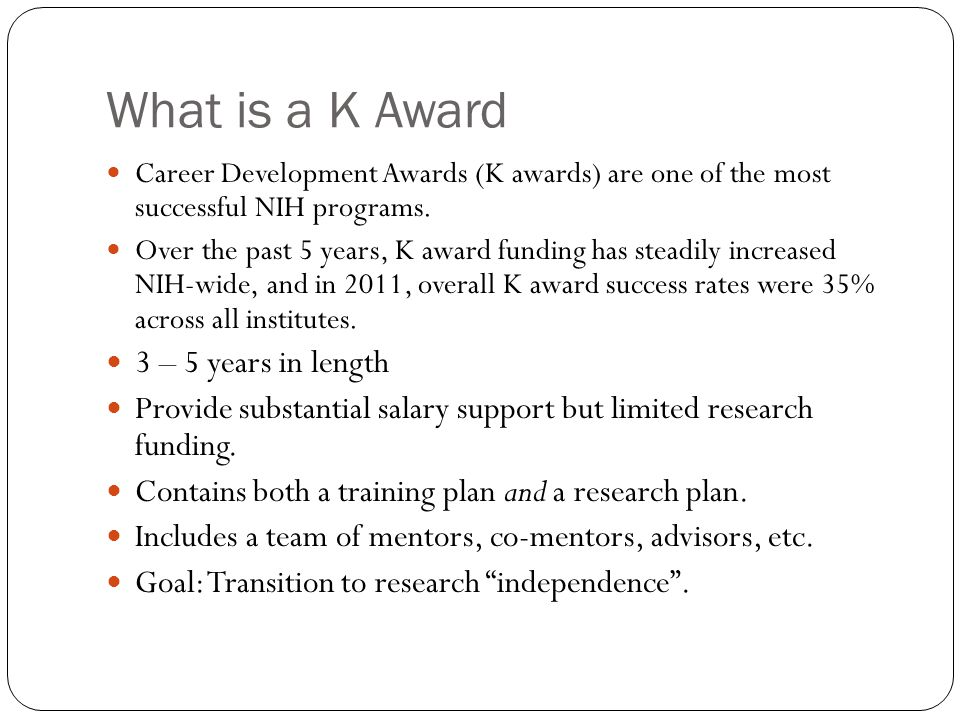 What is a K Award Career Development Awards (K awards) are one of the most successful NIH programs.