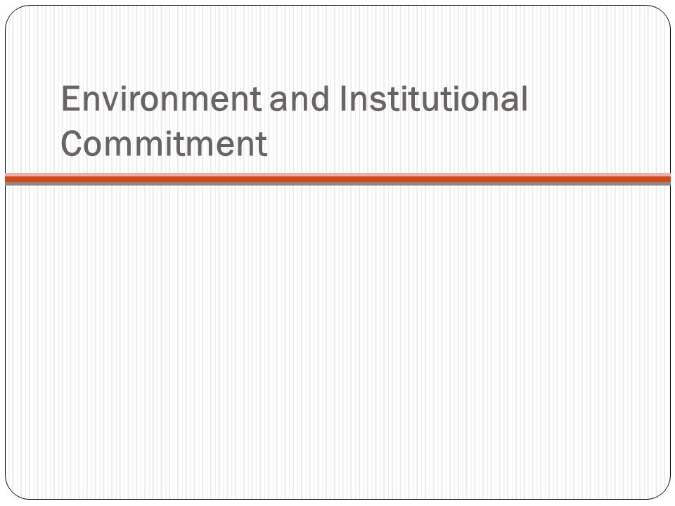 Environment and Institutional Commitment