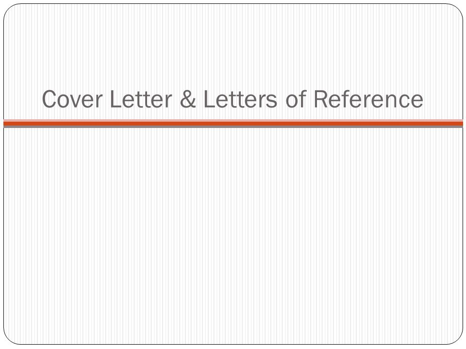 Cover Letter & Letters of Reference