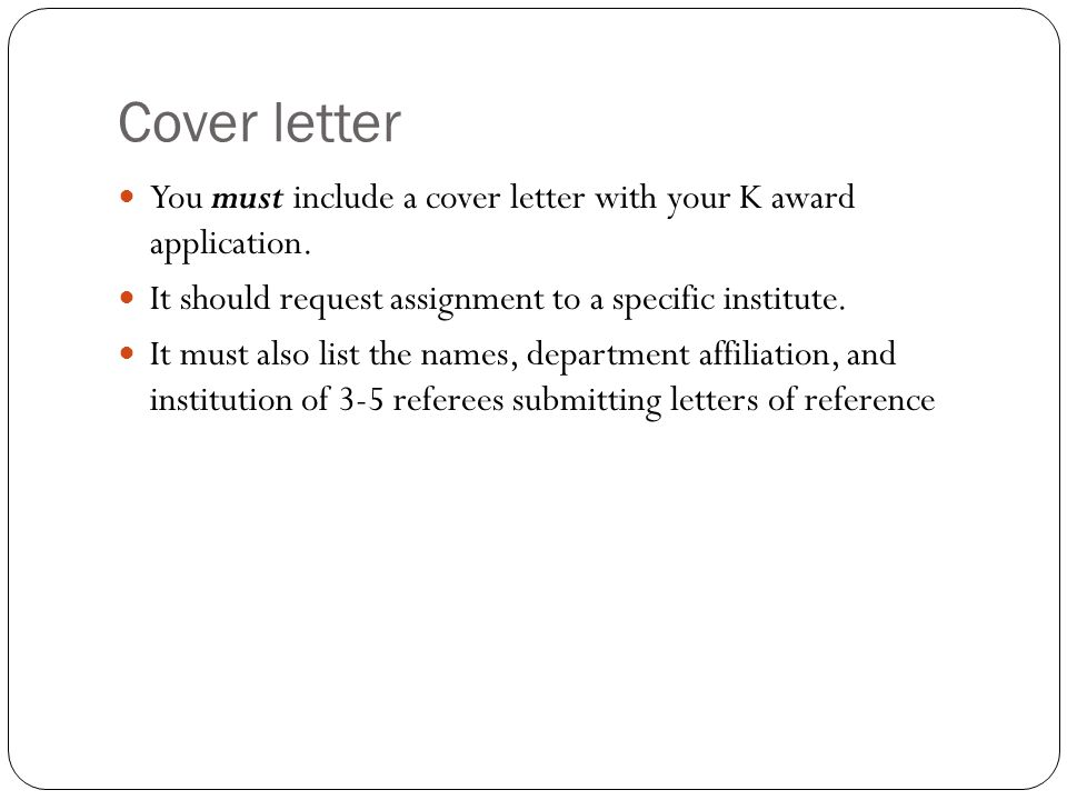 Cover letter You must include a cover letter with your K award application.