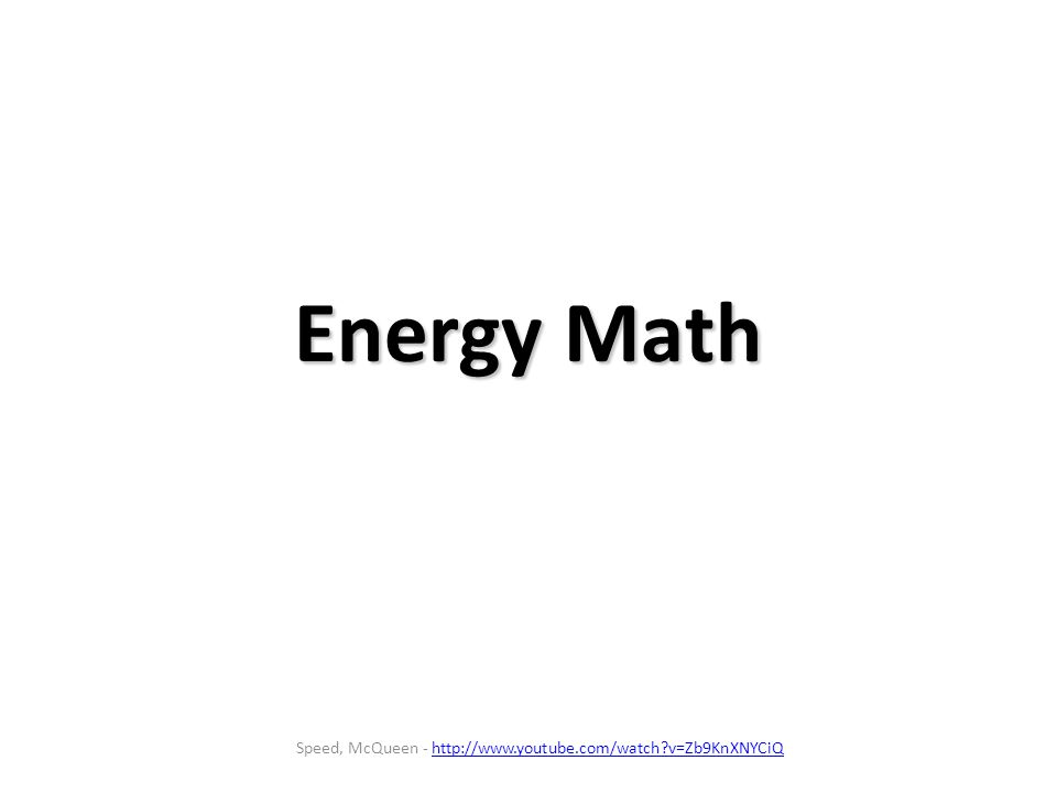 Energy Math Speed, McQueen - http://www.youtube.com/watch?v=Zb9KnXNYCiQhttp://www.youtube.com/watch?v=Zb9KnXNYCiQ