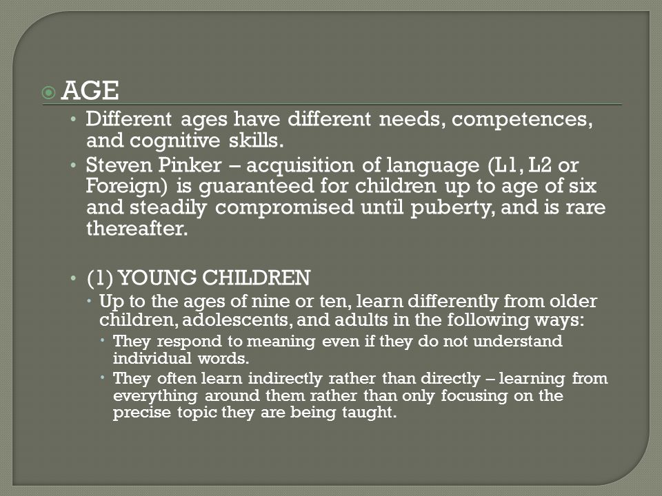  AGE Different ages have different needs, competences, and cognitive skills.