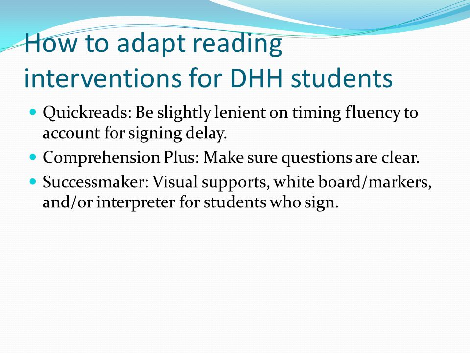 How to adapt reading interventions for DHH students Quickreads: Be slightly lenient on timing fluency to account for signing delay.