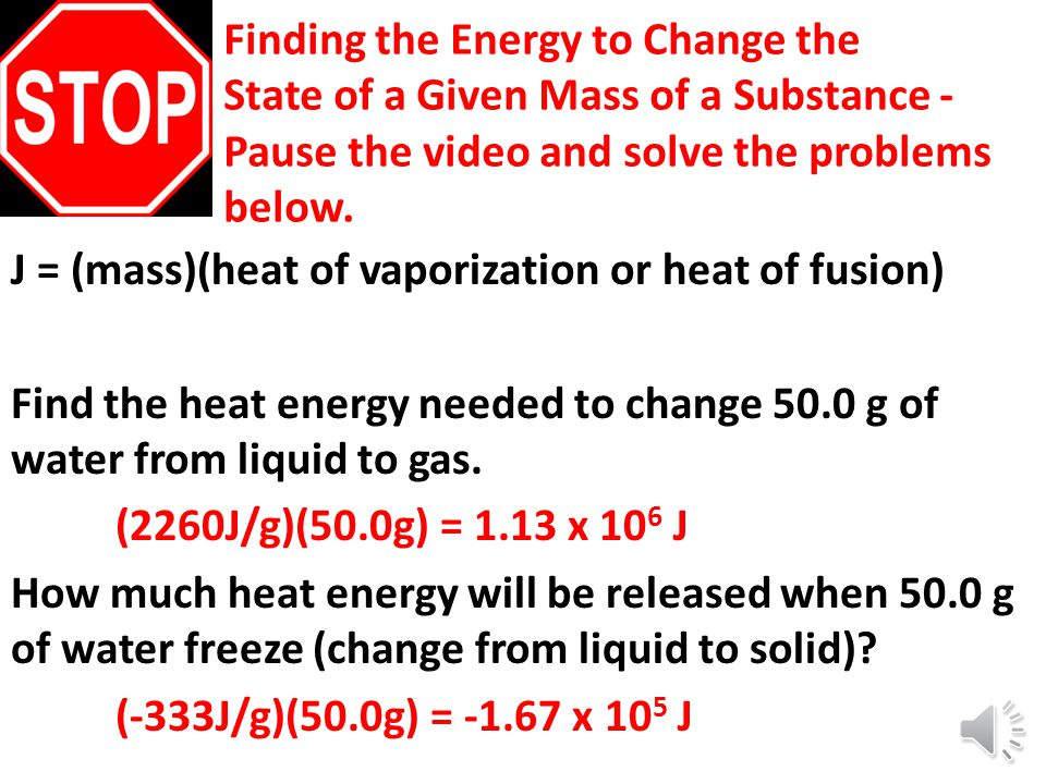 Finding the Energy to Change the State of a Given Mass of a Substance - Pause the video and solve the problems below. J = (mass)(heat of vaporization