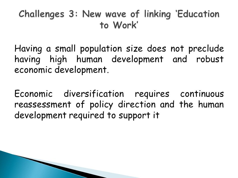 Having a small population size does not preclude having high human development and robust economic development. Economic diversification requires cont