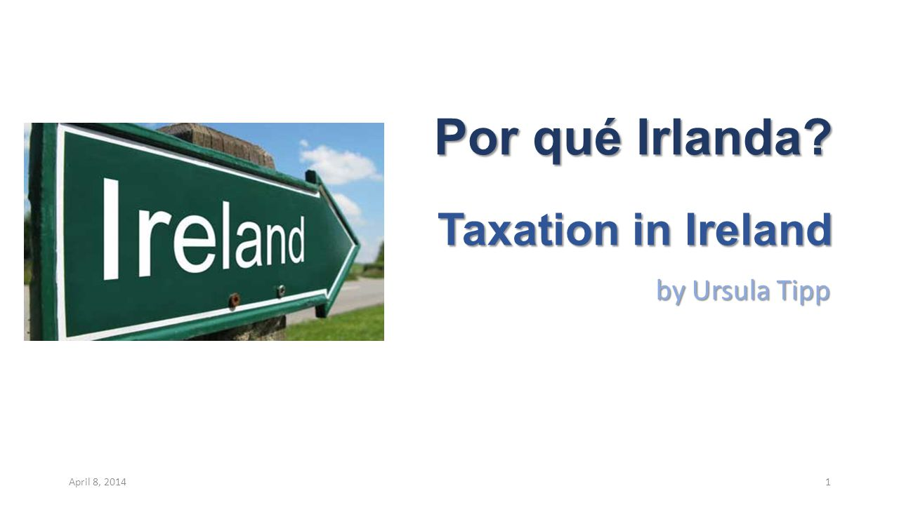 Por qué Irlanda Taxation in Ireland by Ursula Tipp April 8, 20141