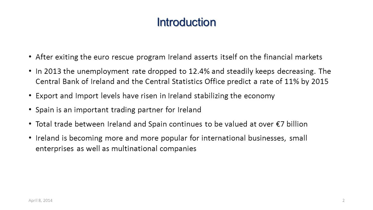 Introduction After exiting the euro rescue program Ireland asserts itself on the financial markets In 2013 the unemployment rate dropped to 12.4% and steadily keeps decreasing.