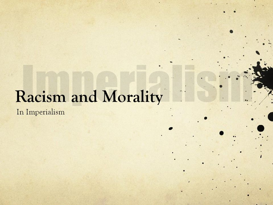 Racism and Morality In Imperialism