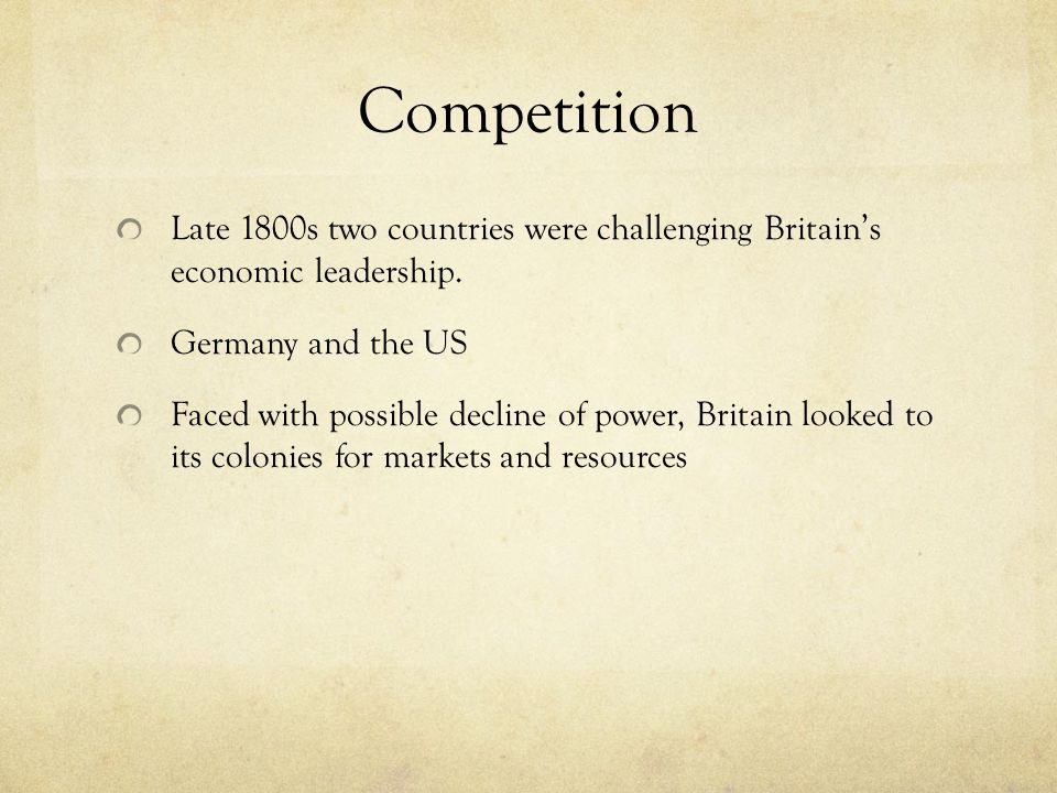 Competition Late 1800s two countries were challenging Britain's economic leadership.