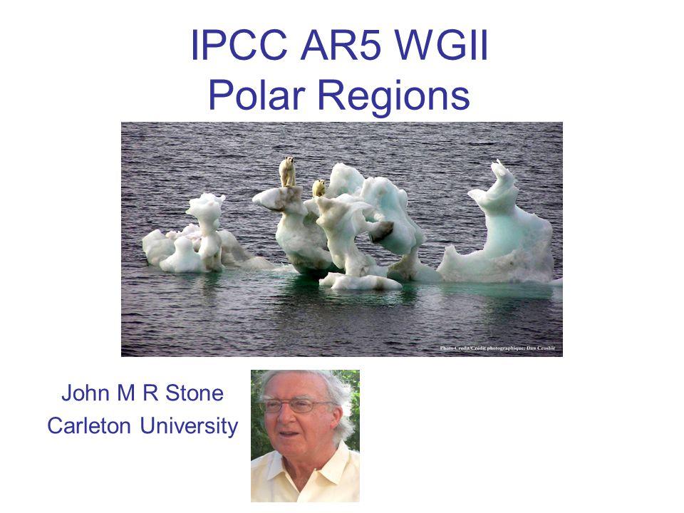 IPCC AR5 WGII Polar Regions John M R Stone Carleton University
