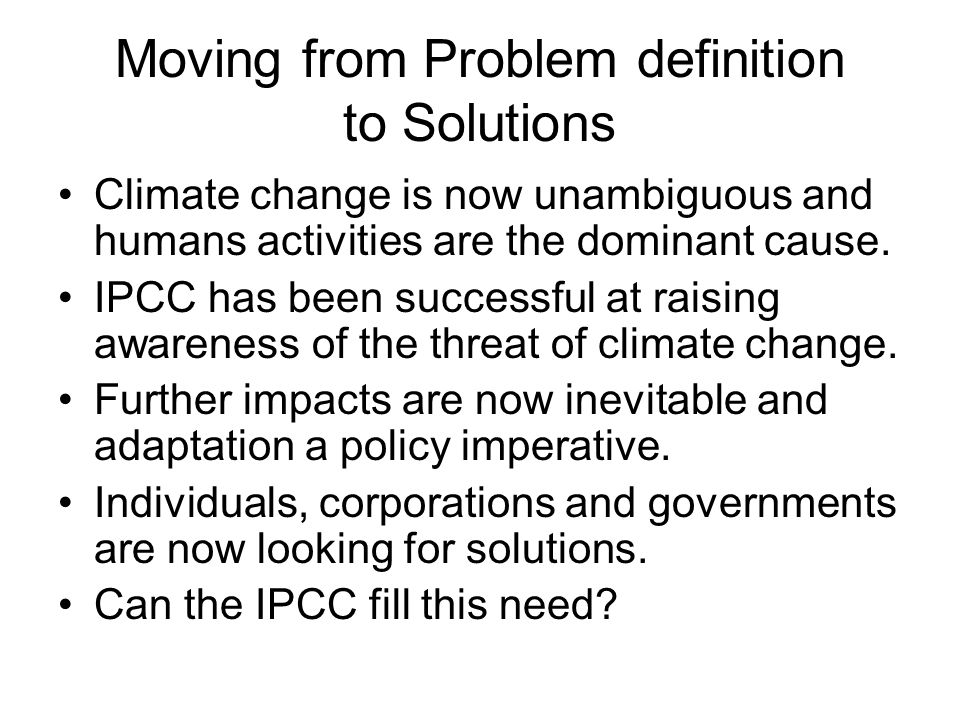 Moving from Problem definition to Solutions Climate change is now unambiguous and humans activities are the dominant cause.