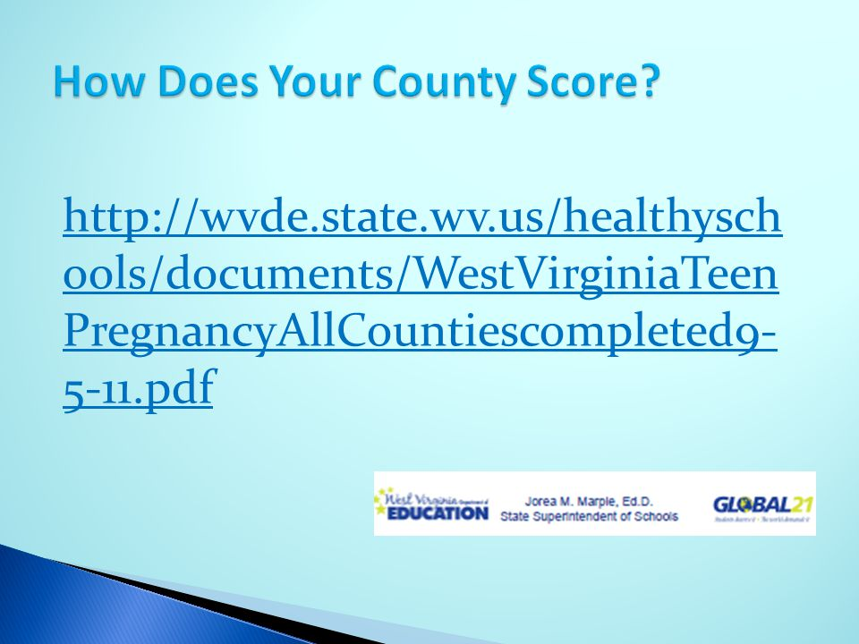 http://wvde.state.wv.us/healthysch ools/documents/WestVirginiaTeen PregnancyAllCountiescompleted9- 5-11.pdf