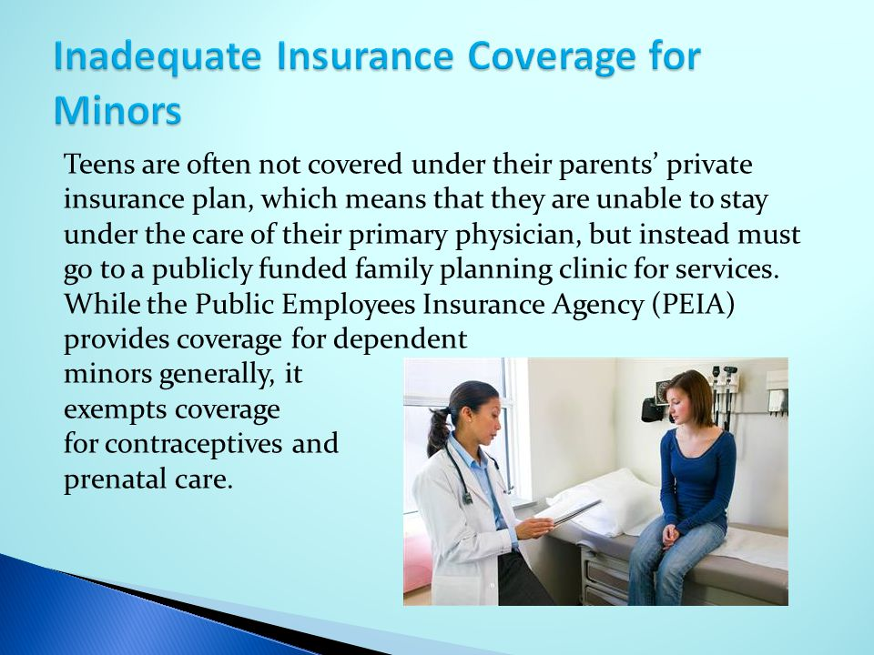 Teens are often not covered under their parents' private insurance plan, which means that they are unable to stay under the care of their primary phys