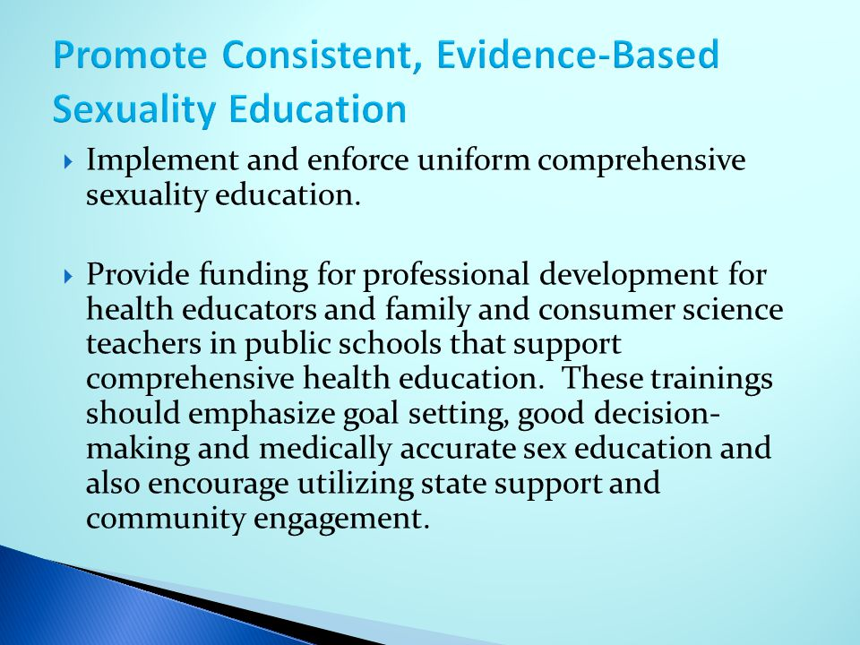  Implement and enforce uniform comprehensive sexuality education.  Provide funding for professional development for health educators and family and