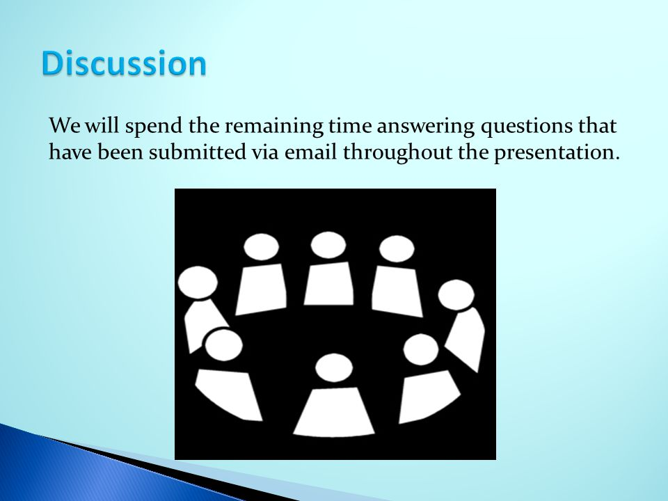 We will spend the remaining time answering questions that have been submitted via email throughout the presentation.