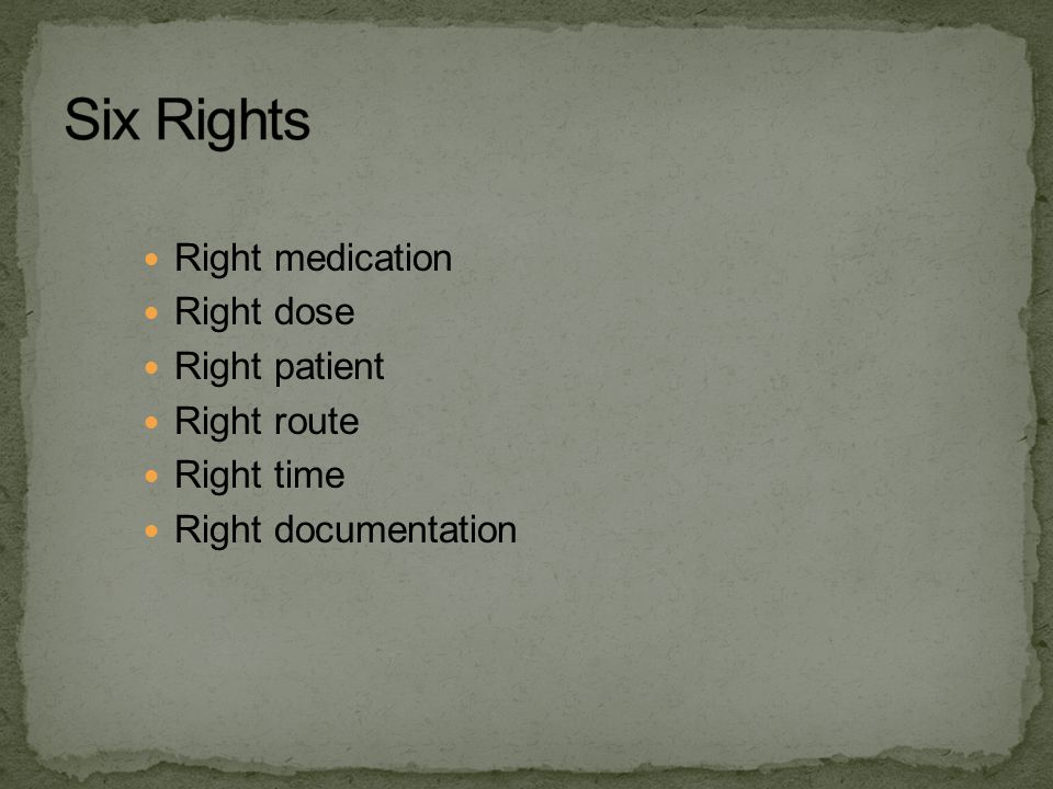 Right medication Right dose Right patient Right route Right time Right documentation