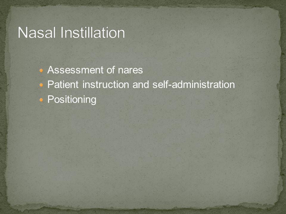 Assessment of nares Patient instruction and self-administration Positioning
