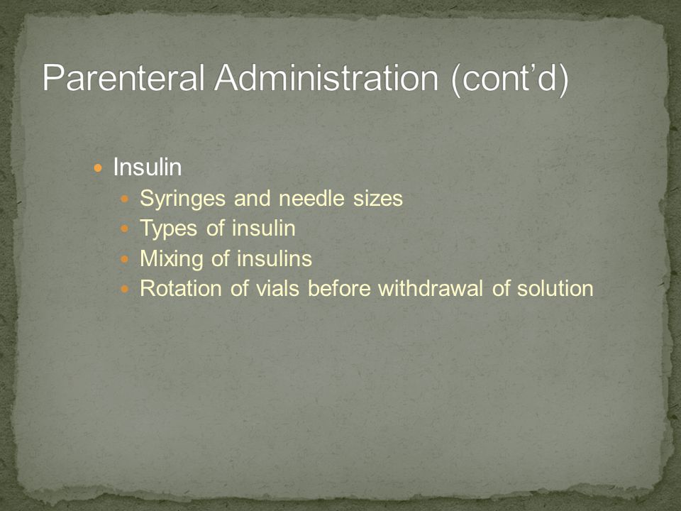 Insulin Syringes and needle sizes Types of insulin Mixing of insulins Rotation of vials before withdrawal of solution