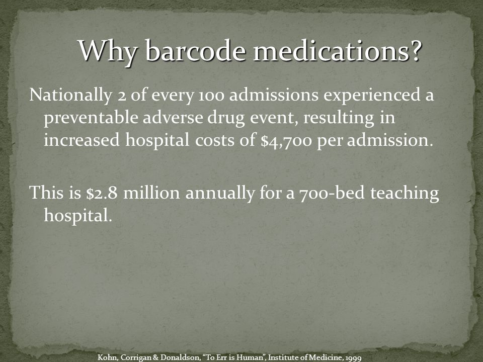 Nationally 2 of every 100 admissions experienced a preventable adverse drug event, resulting in increased hospital costs of $4,700 per admission.