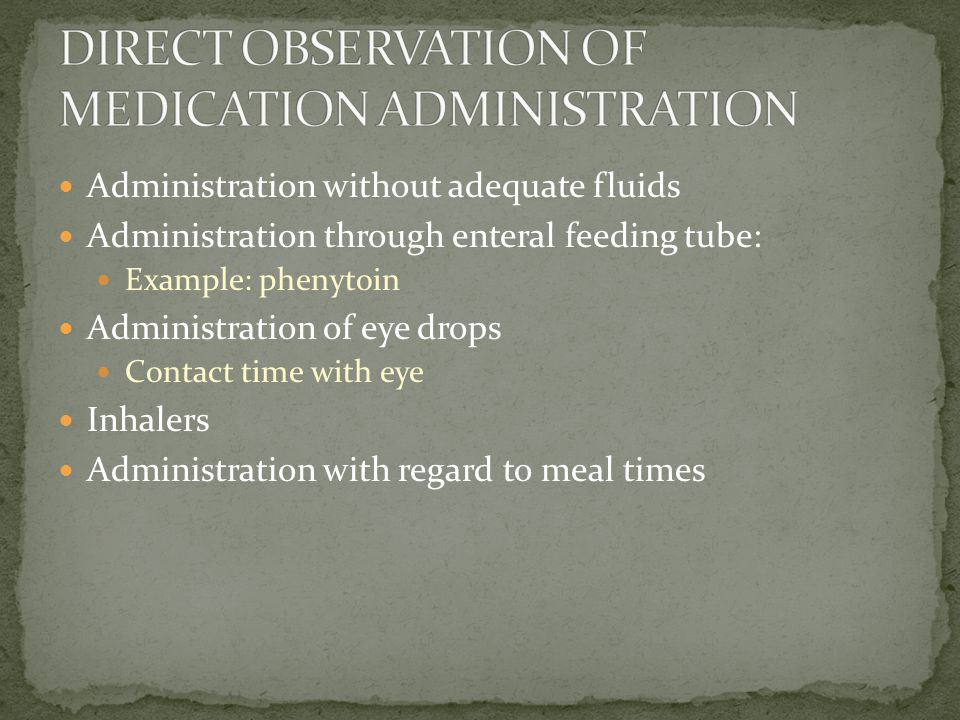 Administration without adequate fluids Administration through enteral feeding tube: Example: phenytoin Administration of eye drops Contact time with eye Inhalers Administration with regard to meal times