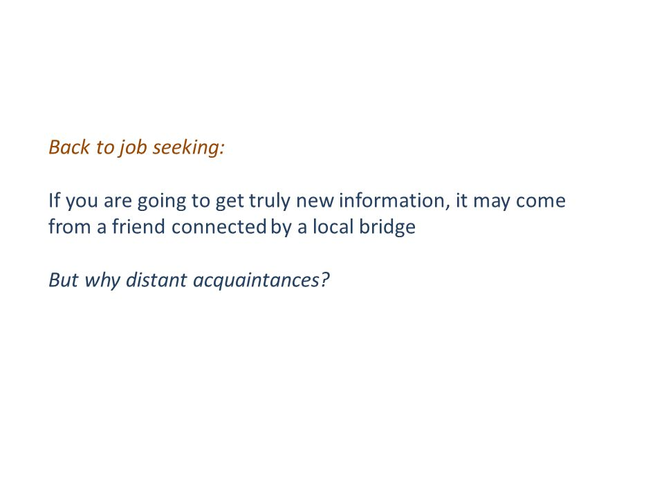 Back to job seeking: If you are going to get truly new information, it may come from a friend connected by a local bridge But why distant acquaintances