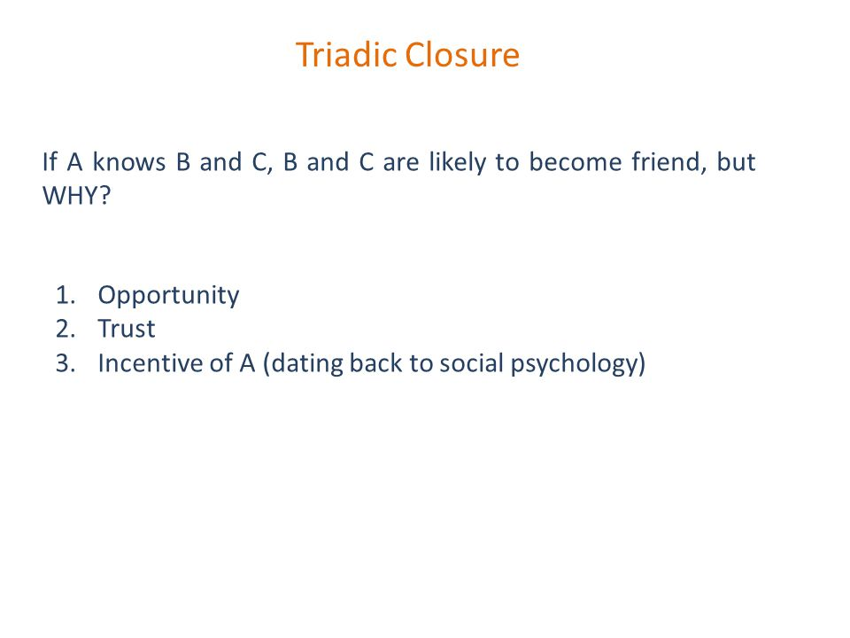 Triadic Closure If A knows B and C, B and C are likely to become friend, but WHY.