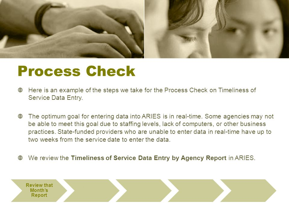 Process Check  Here is an example of the steps we take for the Process Check on Timeliness of Service Data Entry.