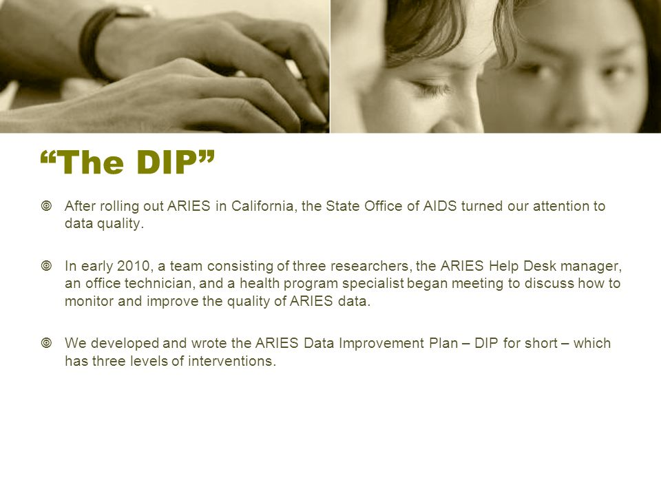 The DIP  After rolling out ARIES in California, the State Office of AIDS turned our attention to data quality.
