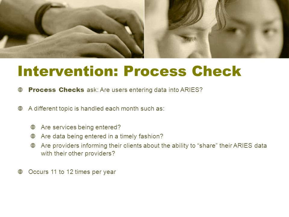 Intervention: Process Check  Process Checks ask: Are users entering data into ARIES.