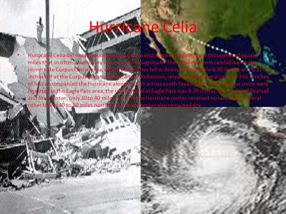 Hurricane Celia Hurricane Celia did not produce torrential rains and massive flooding over thousands of square miles that so often accompany storms of this magnitude.