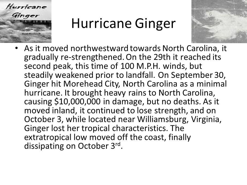 Hurricane Ginger As it moved northwestward towards North Carolina, it gradually re-strengthened.