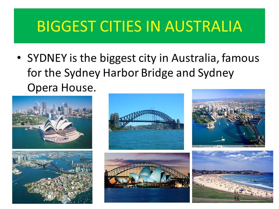 BIGGEST CITIES IN AUSTRALIA SYDNEY is the biggest city in Australia, famous for the Sydney Harbor Bridge and Sydney Opera House.