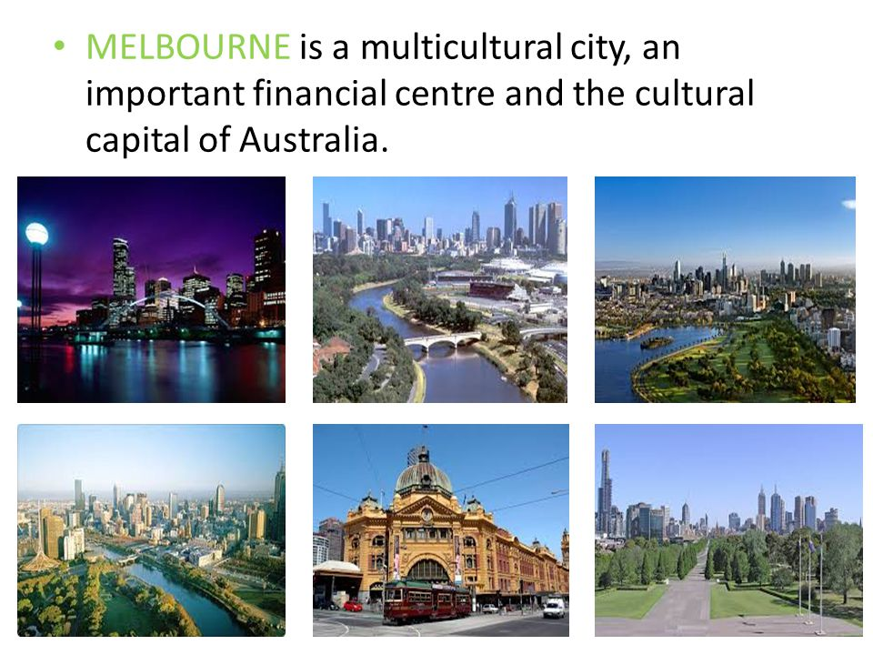 MELBOURNE is a multicultural city, an important financial centre and the cultural capital of Australia.