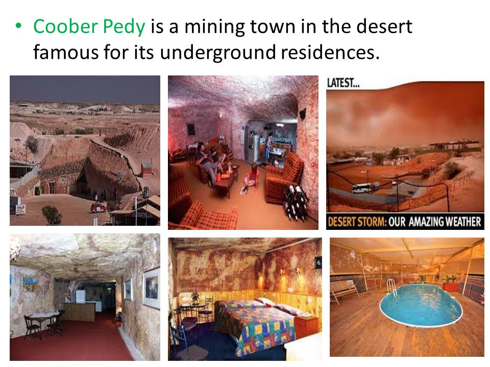 Coober Pedy is a mining town in the desert famous for its underground residences.