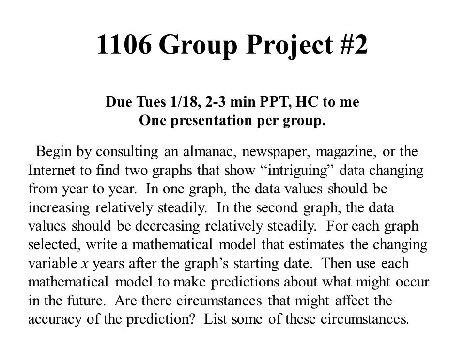 1106 Group Project #2 Due Tues 1/18, 2-3 min PPT, HC to me One presentation per group.