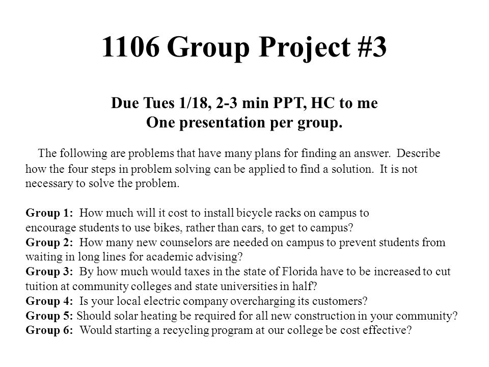 1106 Group Project #3 Due Tues 1/18, 2-3 min PPT, HC to me One presentation per group.