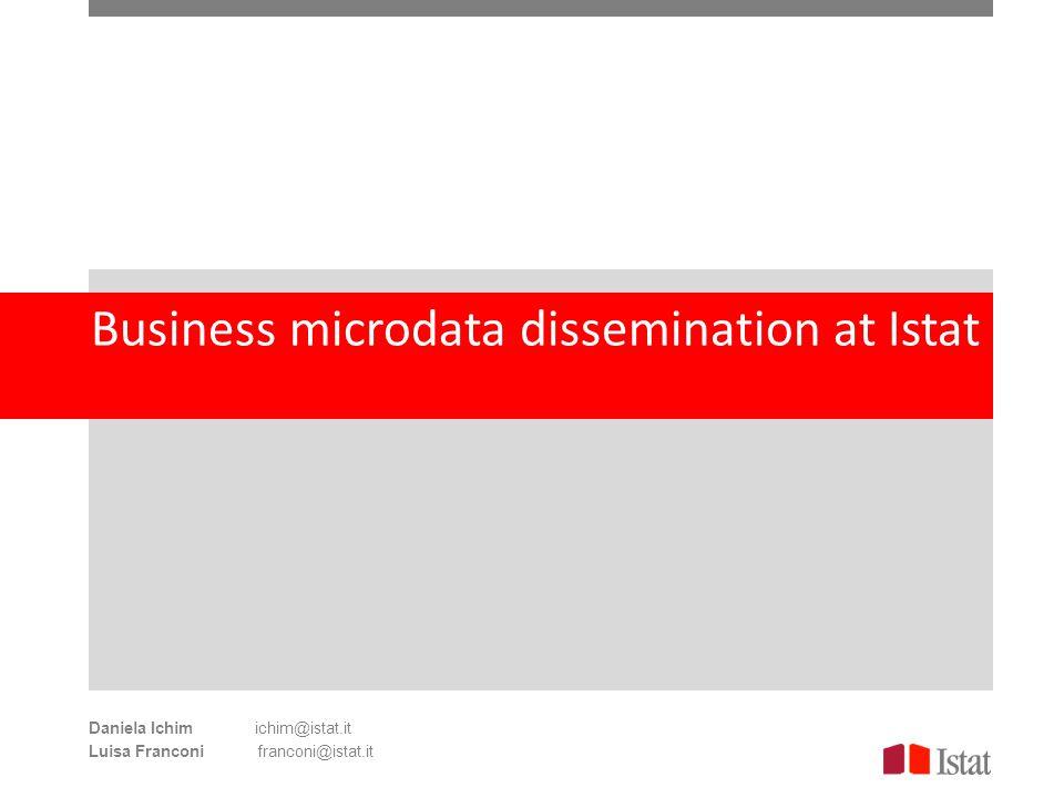 Business microdata dissemination at Istat Daniela Ichim ichim@istat.it Luisa Franconi franconi@istat.it