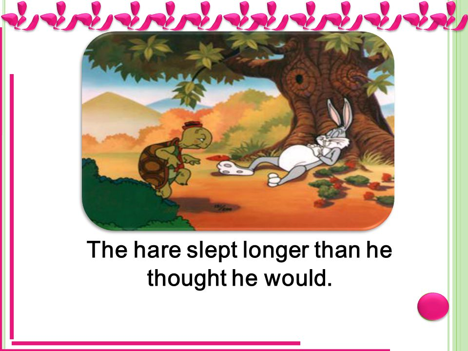 The hare slept longer than he thought he would.