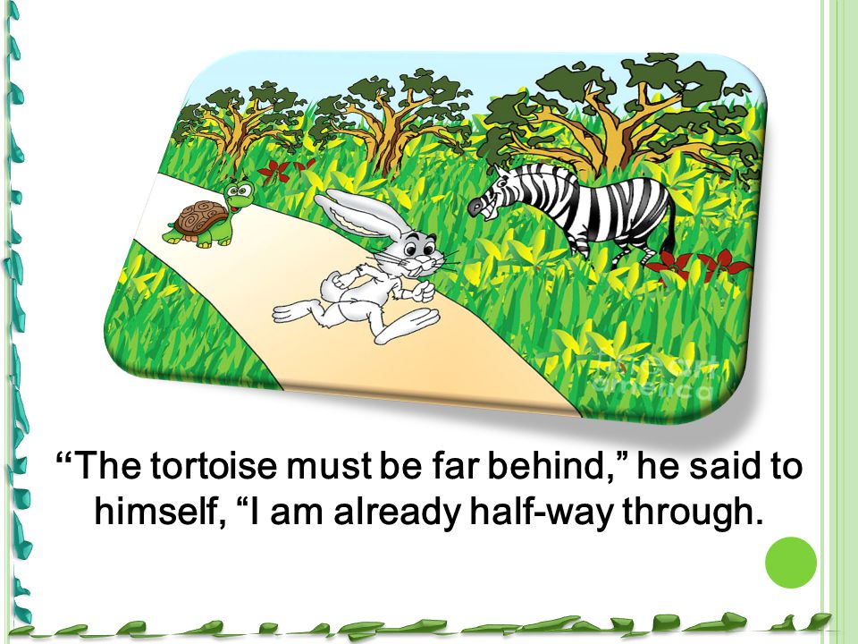 """""""The tortoise must be far behind,"""" he said to himself, """"I am already half-way through."""