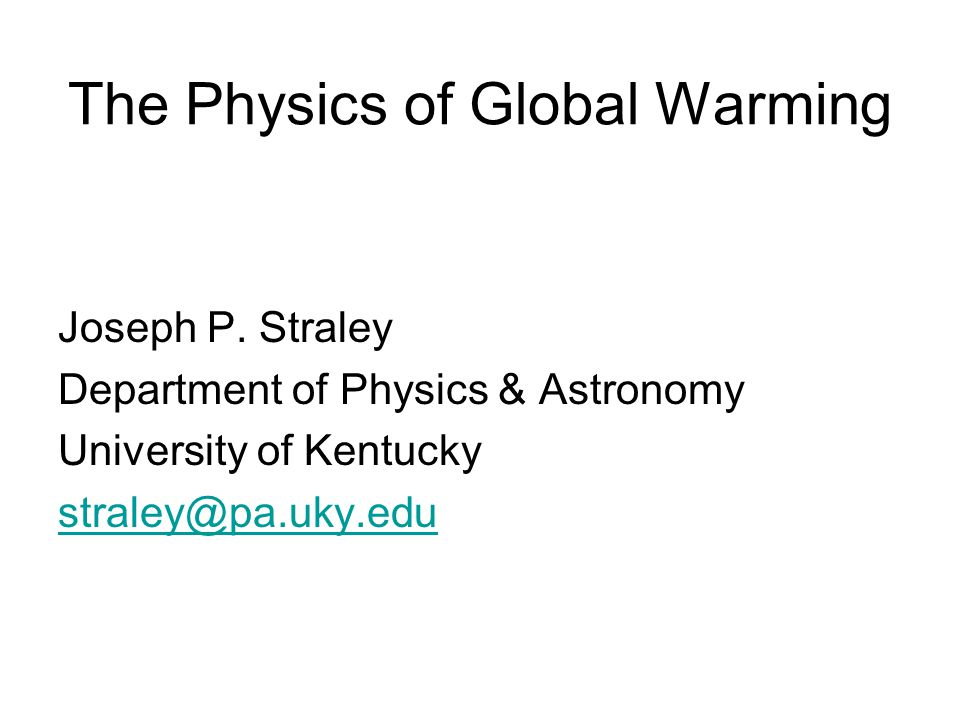 The Physics of Global Warming Joseph P.