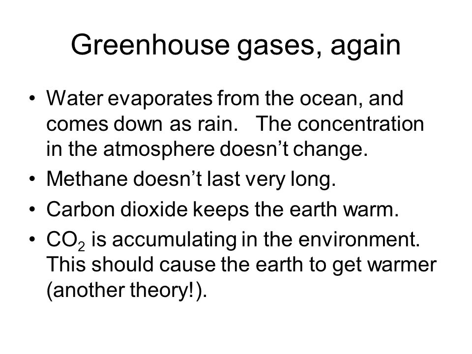 Greenhouse gases, again Water evaporates from the ocean, and comes down as rain.