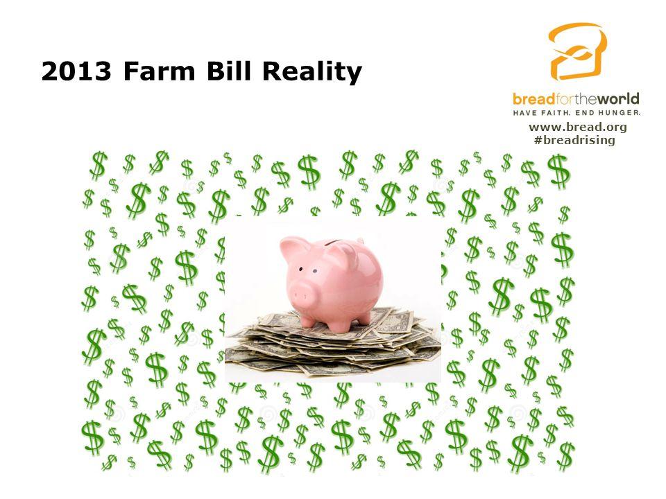 www.bread.org 2013 Farm Bill Reality #breadrising