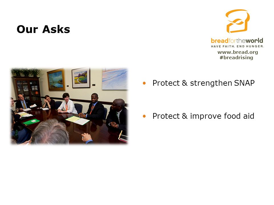 www.bread.org Our Asks Protect & strengthen SNAP Protect & improve food aid #breadrising